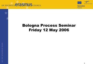 Bologna Process Seminar Friday 12 May 2006
