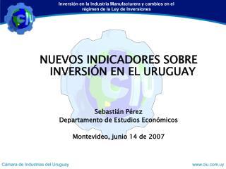NUEVOS INDICADORES SOBRE INVERSIÓN EN EL URUGUAY  Sebastián Pérez