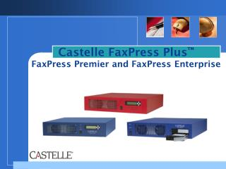 Castelle FaxPress Plus ™ FaxPress Premier and FaxPress Enterprise