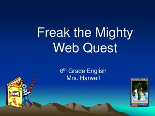 Freak the  Mighty  Web Quest 6 th  Grade English Mrs. Harwell