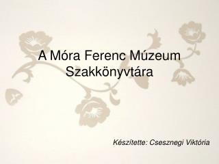 A Móra Ferenc Múzeum Szakkönyvtára