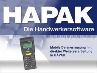 Mobile Datenerfassung mit direkter Weiterverarbeitung in HAPAK
