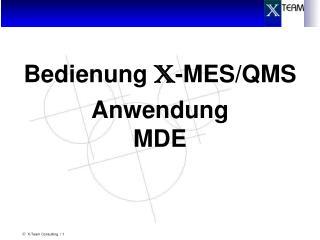 Bedienung  X -MES/QMS Anwendung MDE