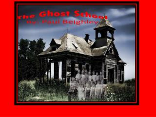 The Ghost School By: Paul Beighley