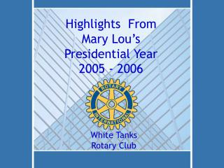Highlights  From Mary Lou's Presidential Year 2005 - 2006