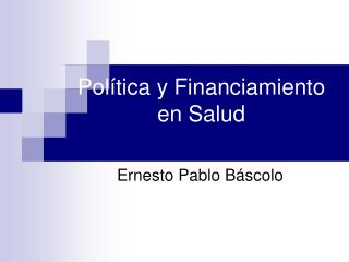 Pol�tica y Financiamiento en Salud