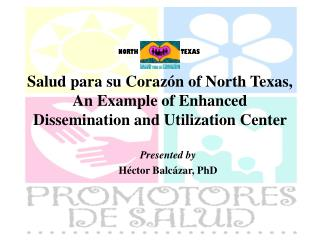 Salud para su Coraz n of North Texas, An Example of Enhanced Dissemination and Utilization Center