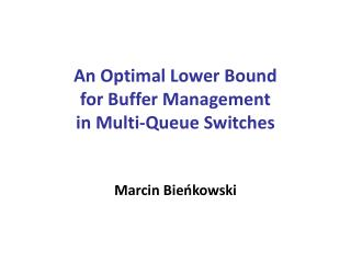 An Optimal Lower Bound  for Buffer Management  in Multi-Queue Switches Marcin Bieńkowski