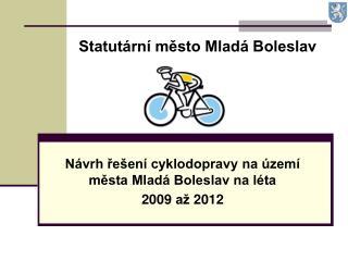 Návrh řešení cyklodopravy na území města Mladá Boleslav na léta  2009 až 2012