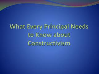 What Every Principal Needs to Know about Constructivism