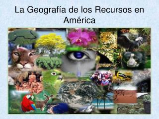 La Geograf�a de los Recursos en Am�rica