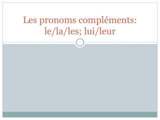 Les pronoms compléments:  le/la/les; lui/leur