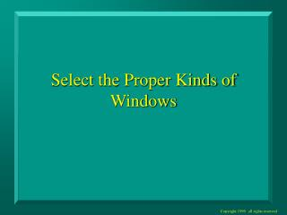 Select the Proper Kinds of Windows