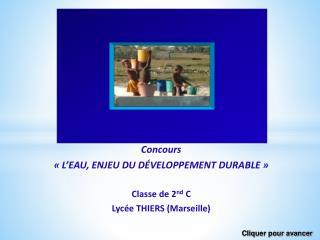 Concours  «L'EAU, ENJEU DU DÉVELOPPEMENT DURABLE» Classe de 2 nd  C Lycée THIERS (Marseille)