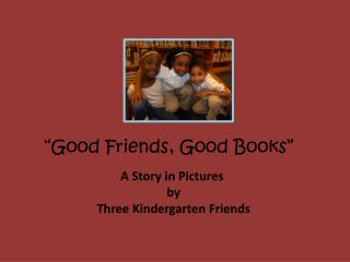 A Story in Pictures  by  Three Kindergarten Friends