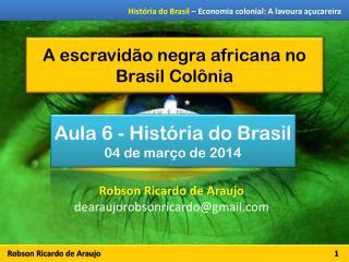 A escravid�o negra africana no Brasil Col�nia