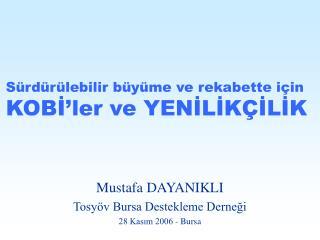 Mustafa DAYANIKLI Tosyöv Bursa Destekleme Derneği 28 Kasım 2006 - Bursa