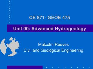 CE 871- GEOE 475   Unit 00: Advanced Hydrogeology