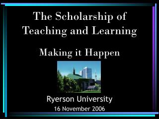 The Scholarship of Teaching and Learning Making it Happen