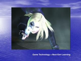 Game Technology = Next-Gen Learning