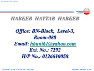 HABEEB  HATTAB  HABEEB Office: BN-Block,  Level-3, Room-088 Email:  hbuni61@yahoo