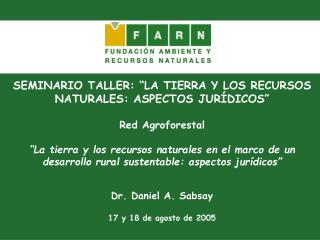 """SEMINARIO TALLER: """"LA TIERRA Y LOS RECURSOS NATURALES: ASPECTOS JURÍDICOS"""" Red Agroforestal"""