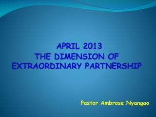 APRIL 2013  THE  DIMENSION OF EXTRAORDINARY PARTNERSHIP