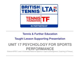 Tennis  Further Education Taught Lesson Supporting Presentation UNIT 17 PSYCHOLOGY FOR SPORTS PERFORMANCE