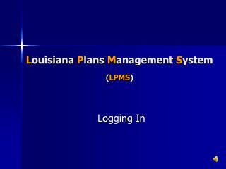 L ouisiana  P lans  M anagement  S ystem ( LPMS )