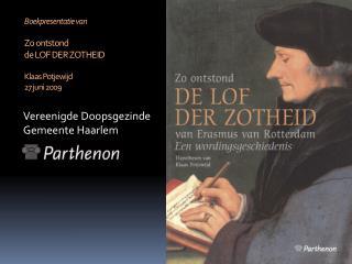 Boekpresentatie van Zo ontstond  de LOF DER ZOTHEID Klaas Potjewijd 27 juni 2009