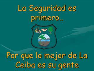 La Seguridad es primero.. Por que lo mejor de La Ceiba es su gente