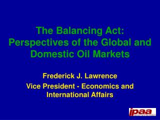 The Balancing Act: Perspectives of the Global and Domestic Oil Markets