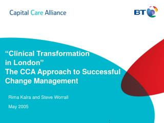 """Clinical Transformation  in London""  The CCA Approach to Successful Change Management"
