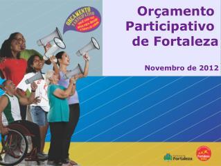 Or�amento    Participativo  de Fortaleza Novembro de 2012