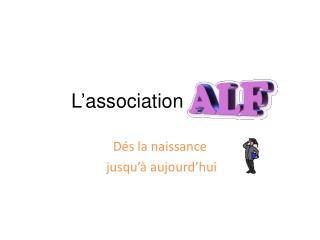 L'association    A.L.F.