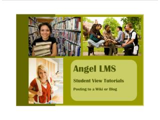 Angel LMS Student View Tutorials Posting to a Wiki or Blog