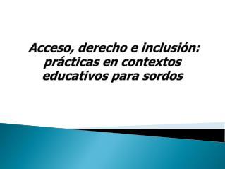 Acceso, derecho e inclusión: prácticas en contextos educativos para sordos
