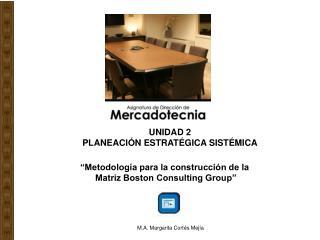 """""""Metodología para la construcción de la  Matriz Boston Consulting Group"""""""