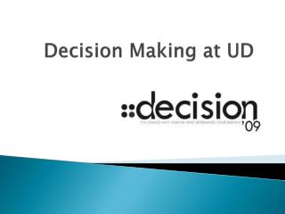 Decision Making at UD