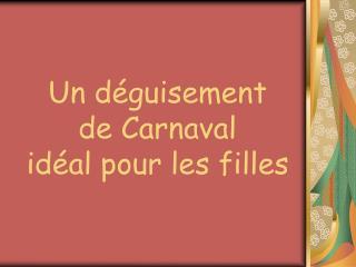 Un déguisement  de Carnaval idéal pour les filles