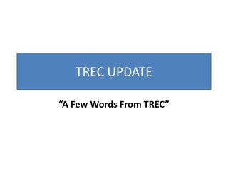TREC UPDATE