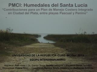 """PMCI : Humedales del Santa  Lucía """"Contribuciones para un Plan de Manejo Costero Integrado"""