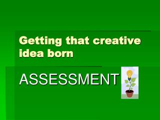 Getting that creative idea born