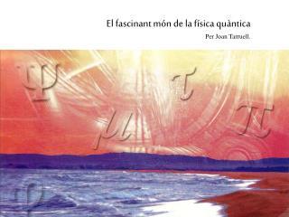 El fascinant món de la física quàntica Per Joan Tarruell.