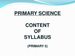 PRIMARY SCIENCE CONTENT OF  SYLLABUS (PRIMARY 5)