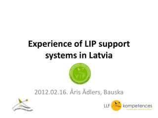 Experience of LIP support systems in Latvia