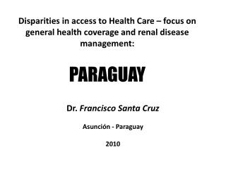 Disparities in access to Health Care   focus on general health coverage and renal disease management:  PARAGUAY