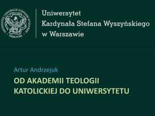 Od Akademii teologii katolickiej do Uniwersytetu