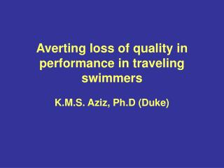 Averting loss of quality in performance in traveling swimmers