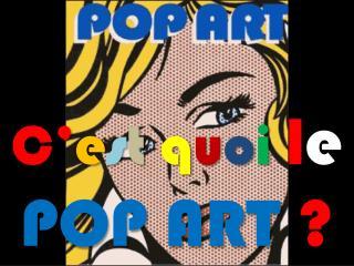 C' e s t q u o i l e POP ART  ?